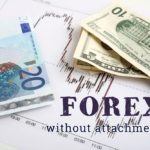 How to trade Forex without attachments